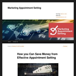 How you Can Save Money from Effective Appointment Setting