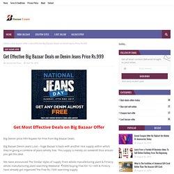 Get Effective Big Bazaar Deals on Denim Jeans Price Rs.999