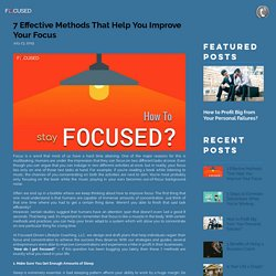 How Do I Get Focused? 7 Effective Methods That Help You Improve Your F