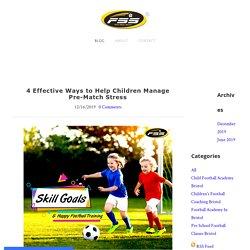 4 Effective Ways to Help Children Manage Pre-Match Stress - First Steps Soccer
