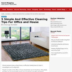5 Simple And Effective Cleaning Tips For Office and House