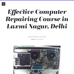 Effective Computer Repairing Course in Laxmi Nagar, Delhi — Hitech's Blog