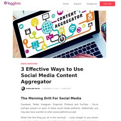 3 Effective Ways to Use Social Media Content Aggregator