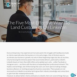 The Five Most Effective Ways To Land Customers On LinkedIn - Crunchy Social