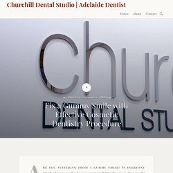 Fix a Gummy Smile with Effective Cosmetic Dentistry Procedure – Churchill Dental Studio