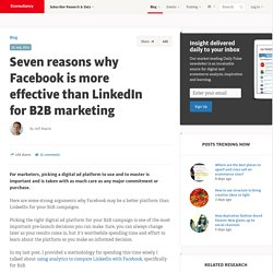 Seven reasons why Facebook is more effective than LinkedIn for B2B marketing