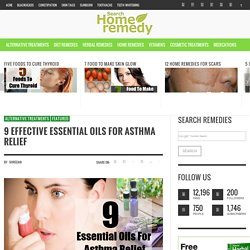 9 Effective Essential Oils For Asthma Relief - How To Get Rid Of Asthma Using Essential Oils