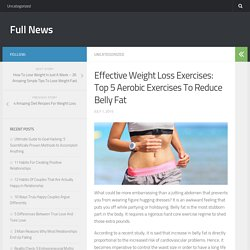 Effective Weight Loss Exercises: Top 5 Aerobic Exercises To Reduce Belly Fat