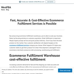 Fast, Accurate & Cost-Effective Ecommerce Fulfillment Services is Possible – WestFBA