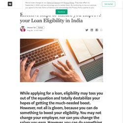 Effective steps to ensure you Improve your Loan Eligibility in India