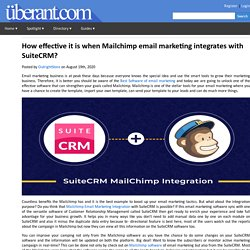 How effective it is when Mailchimp email marketing integrates with SuiteCRM?