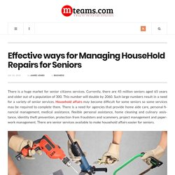 Effective ways for Managing HouseHold Repairs for Seniors