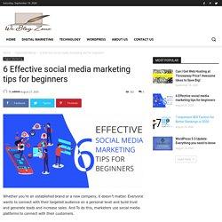 6 Effective social media marketing tips for beginners