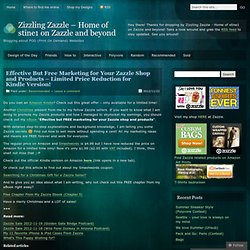 Effective But Free Marketing for Your Zazzle Shop and Products – Limited Price Reduction for Kindle Version!