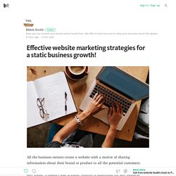 Effective website marketing strategies for a static business growth! – Medium
