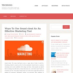 Ways To Use Sound cloud As An Effective Marketing Tool ~ Techugo