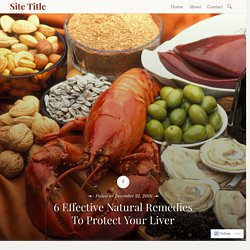 6 Effective Natural Remedies To Protect Your Liver – Site Title