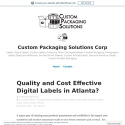 Quality and Cost Effective Digital Labels in Atlanta? – Custom Packaging Solutions Corp