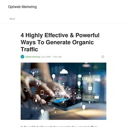 4 Highly Effective & Powerful Ways To Generate Organic Traffic