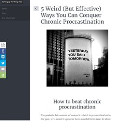 5 Weird (But Effective) Ways You Can Conquer Chronic Procrastination