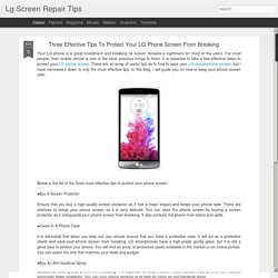 Lg Screen Repair Tips: Three Effective Tips To Protect Your LG Phone Screen From Breaking