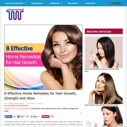 8 Effective Home Remedies for Hair Growth, Strength and Glow