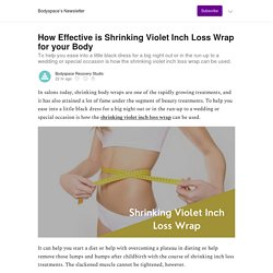 How Effective is Shrinking Violet Inch Loss Wrap for your Body - Bodyspace's Newsletter