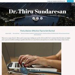 Find a Doctor: Effective Tips to GetStarted – Dr. Thiru Sundaresan