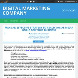 Make An Effective Strategy To Reach Social Media Goals For Your Business - Digital Marketing Company