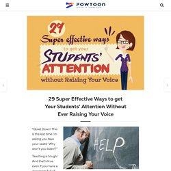 29 Super Effective Ways to get Your Students' Attention Without Ever Raising Your Voice by PowToon!