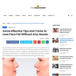 Some Effective Tips and Tricks to Lose Face Fat Without Any Hassle
