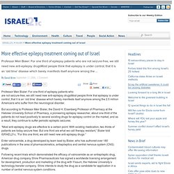 More effective epilepsy treatment coming out of Israel