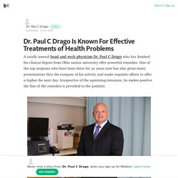 Dr. Paul C Drago Is Known For Effective Treatments of Health Problems – Medium