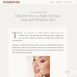 Effective Way to Fight Off Your Dull and Wrinkled Skin