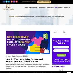 How To Effectively Offer Customized Products On Your Shopify Store