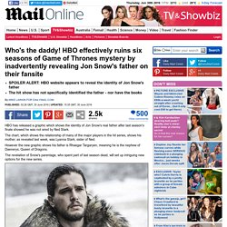Who's the daddy! HBO effectively ruins six seasons of Game of Thrones mystery by inadvertently revealing Jon Snow's father on their fansite