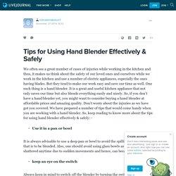 Tips for Using Hand Blender Effectively & Safely