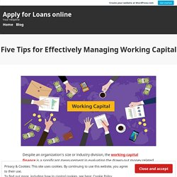 Five Tips for Effectively Managing Working Capital – Apply for Loans online