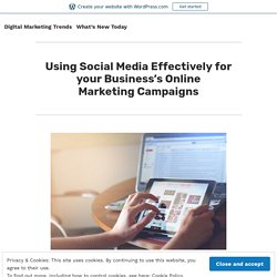 Using Social Media Effectively for your Business's Online Marketing Campaigns