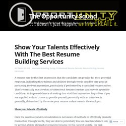 Show Your Talents Effectively With The Best Resume Building Services