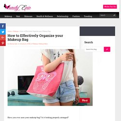 How to Effectively Organize your Makeup Bag - Beauty Epic
