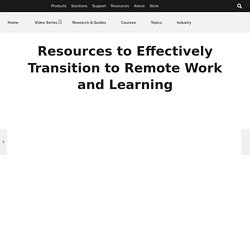 Resources to Effectively Transition to Remote Work and Learning