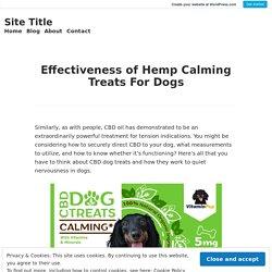 Effectiveness of Hemp Calming Treats For Dogs – Site Title