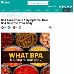 BPA Toxic Effects & Symptoms: How BPA Destroys Your Body