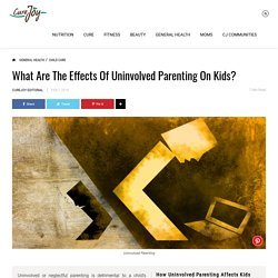 What Are The Effects Of Uninvolved Parenting On Kids?