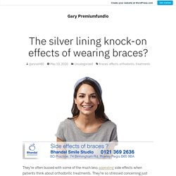 Understanding the silver lining impact of putting on braces?