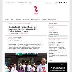 Évasion fiscale : Attac effectue une réquisition citoyenne à l'agence BNP Paribas de Paris Voltaire