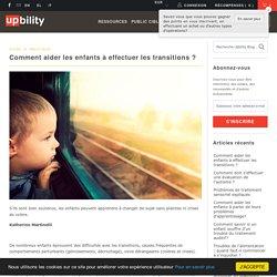 Comment aider les enfants à effectuer les transitions ? - Upbility.fr