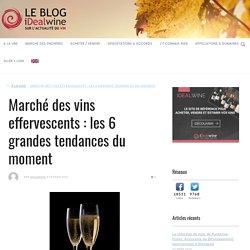 Marché des vins effervescents : les 6 grandes tendances du moment – Le blog d'iDealwine sur l'actualité du vin