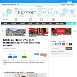 Effets du stress : 7 signes inattendus que vous êtes trop stressé